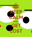 KEEP CALM AND GET LOST - Personalised Poster large