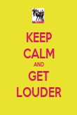 KEEP CALM AND GET LOUDER - Personalised Poster large