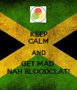 KEEP CALM AND GET MAD  NAH BLOODCLAT! - Personalised Poster large