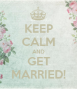 KEEP CALM AND GET MARRIED! - Personalised Poster large