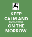 KEEP CALM AND GET MARRIED ON THE MORROW - Personalised Poster large