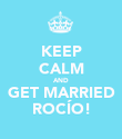 KEEP CALM AND GET MARRIED ROCÍO! - Personalised Poster small