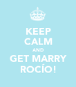KEEP CALM AND GET MARRY ROCÍO! - Personalised Poster small