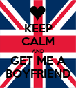KEEP CALM AND GET ME A BOYFRIEND - Personalised Poster large