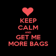 KEEP CALM AND GET ME MORE BAGS - Personalised Poster large