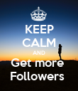 KEEP CALM AND Get more  Followers  - Personalised Poster large
