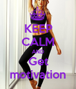 KEEP CALM AND Get motivation - Personalised Poster large