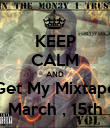 KEEP CALM AND Get My Mixtape March , 15th - Personalised Poster large