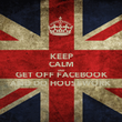 KEEP CALM AND GET OFF FACEBOOK AND DO HOUSEWORK - Personalised Poster large