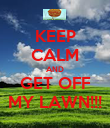KEEP CALM AND GET OFF MY LAWN!!! - Personalised Poster large