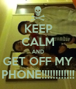 KEEP CALM AND GET OFF MY PHONE!!!!!!!!!!!! - Personalised Poster large