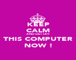 KEEP CALM AND GET OFF THIS COMPUTER NOW ! - Personalised Poster large