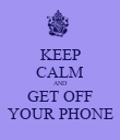 KEEP CALM AND GET OFF YOUR PHONE - Personalised Poster large