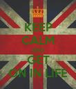 KEEP CALM AND GET ON IN LIFE - Personalised Poster large
