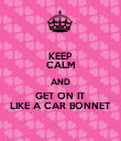 KEEP CALM AND GET ON IT LIKE A CAR BONNET - Personalised Poster large