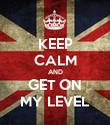KEEP CALM AND GET ON MY LEVEL - Personalised Poster large