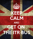 KEEP CALM AND GET ON  THE ITR BUS - Personalised Poster large