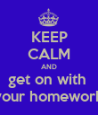 KEEP CALM AND get on with  your homework - Personalised Poster large
