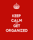 KEEP CALM AND GET ORGANIZED - Personalised Poster large