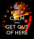 KEEP CALM AND GET OUT OF HERE - Personalised Poster large