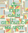 KEEP CALM AND GET OUT OF MY SPOT - Personalised Poster large
