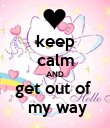 keep calm AND get out of   my way - Personalised Poster large
