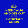KEEP CALM AND GET OUT OF THE EUROPEAN UNION - Personalised Poster large