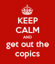 KEEP CALM AND get out the copics - Personalised Poster large