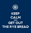 KEEP CALM AND GET OUT THE RYE BREAD - Personalised Poster large