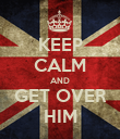 KEEP CALM AND GET OVER HIM - Personalised Poster large