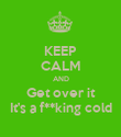 KEEP CALM AND Get over it It's a f**king cold - Personalised Poster large