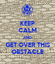 KEEP CALM AND GET OVER THIS OBSTACLE - Personalised Poster large