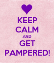 KEEP CALM AND GET PAMPERED! - Personalised Poster large