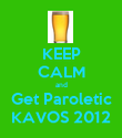 KEEP CALM and Get Paroletic KAVOS 2012 - Personalised Poster large