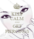 KEEP CALM AND GET PIERCINGS - Personalised Poster large