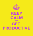 KEEP CALM and GET  PRODUCTIVE - Personalised Poster large