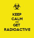KEEP CALM AND GET  RADIOACTIVE - Personalised Poster large
