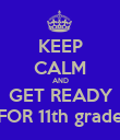 KEEP CALM AND  GET READY  FOR 11th grade - Personalised Poster large