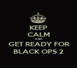 KEEP CALM AND GET READY FOR BLACK OPS 2 - Personalised Poster large