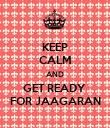 KEEP CALM AND GET READY  FOR JAAGARAN - Personalised Poster large