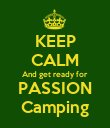 KEEP CALM And get ready for PASSION Camping - Personalised Poster large
