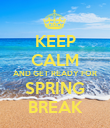 KEEP CALM AND GET READY FOR SPRING BREAK - Personalised Poster large