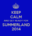 KEEP CALM AND GET READY FOR SUMMERLAND 2014 - Personalised Poster large