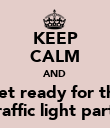 KEEP CALM AND Get ready for the Traffic light party - Personalised Poster large