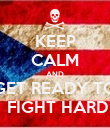 KEEP CALM AND GET READY TO  FIGHT HARD - Personalised Poster large