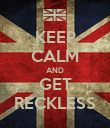 KEEP CALM AND GET RECKLESS - Personalised Poster large