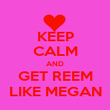 KEEP CALM AND GET REEM LIKE MEGAN - Personalised Poster large
