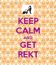 KEEP CALM AND GET REKT - Personalised Poster large