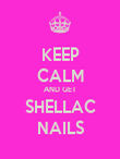 KEEP CALM AND GET SHELLAC NAILS - Personalised Poster large