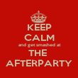 KEEP CALM  and get smashed at THE  AFTERPARTY - Personalised Poster large